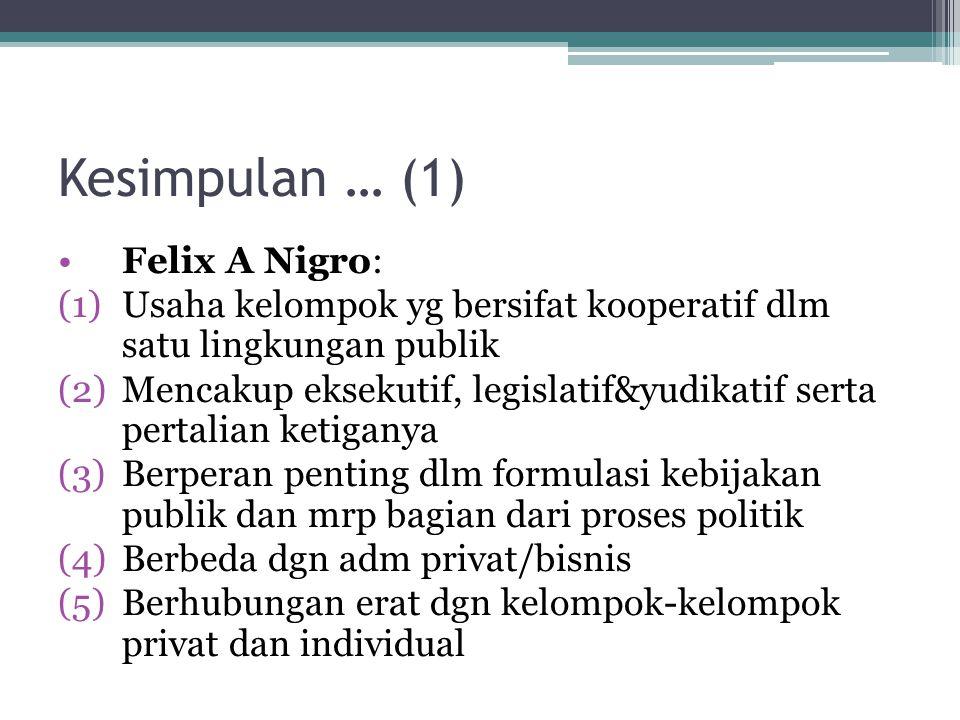 Kesimpulan … (1) Felix A Nigro: (1)Usaha kelompok yg bersifat kooperatif dlm satu lingkungan publik (2)Mencakup eksekutif, legislatif&yudikatif serta