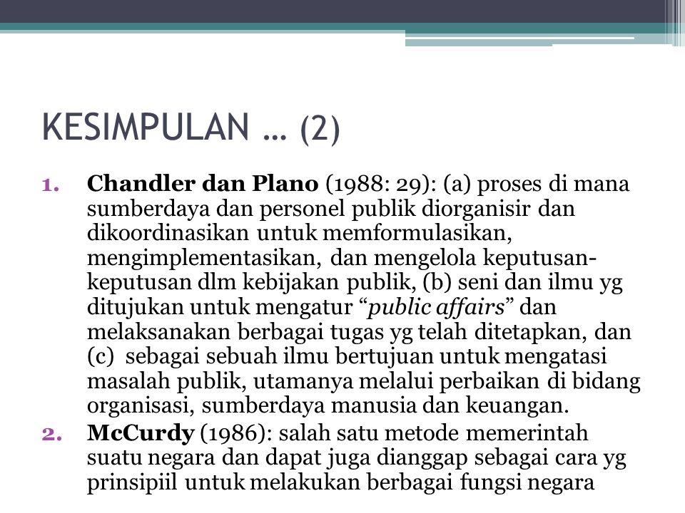 KESIMPULAN … (2) 1.Chandler dan Plano (1988: 29): (a) proses di mana sumberdaya dan personel publik diorganisir dan dikoordinasikan untuk memformulasi