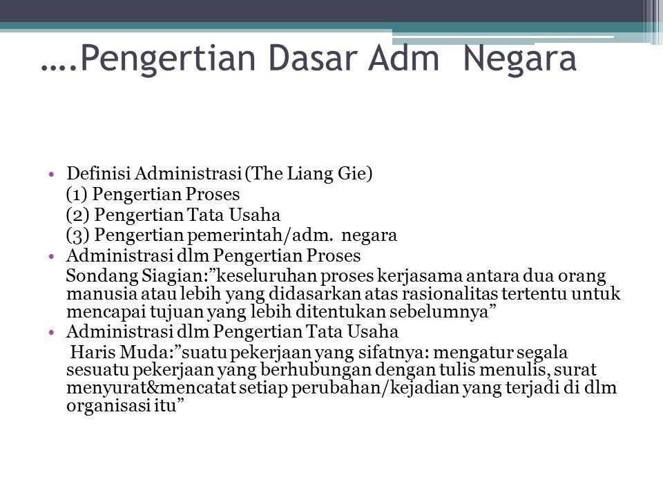 ….Pengertian Dasar Adm Negara Definisi Administrasi (The Liang Gie) (1) Pengertian Proses (2) Pengertian Tata Usaha (3) Pengertian pemerintah/adm. neg