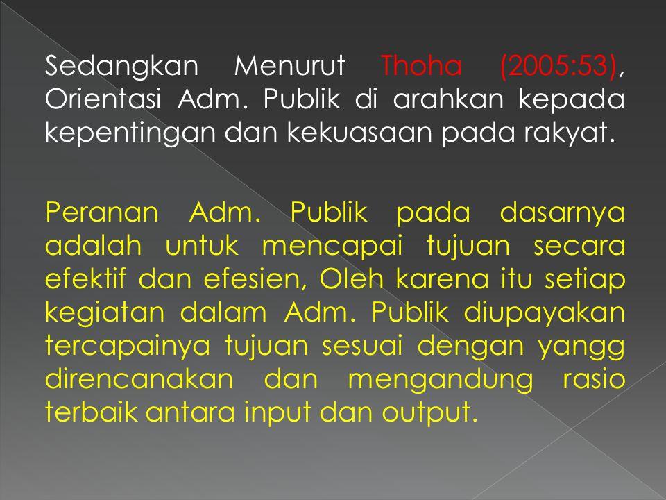 KEBAN (2004:15) menerangkan bahwa peran Adm. Publik dapat diamati pada Dinamika Peraturan dan perubahan jenis departemen, penempatan menteri dan semua