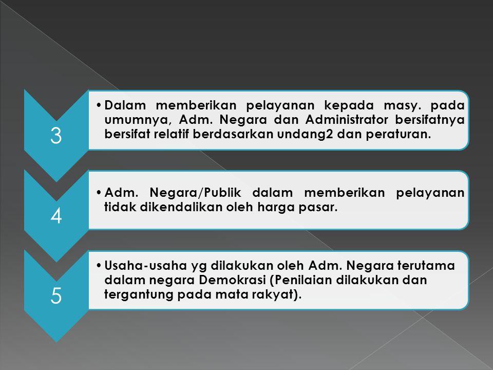 1 Pelayanan yang diberikan oleh Adm. Negara/Publik lebih bersifat URGEN dibanding dg pelayanan yg diberikan oleh organisasi2 swasta. 2 Pelayanan yg di