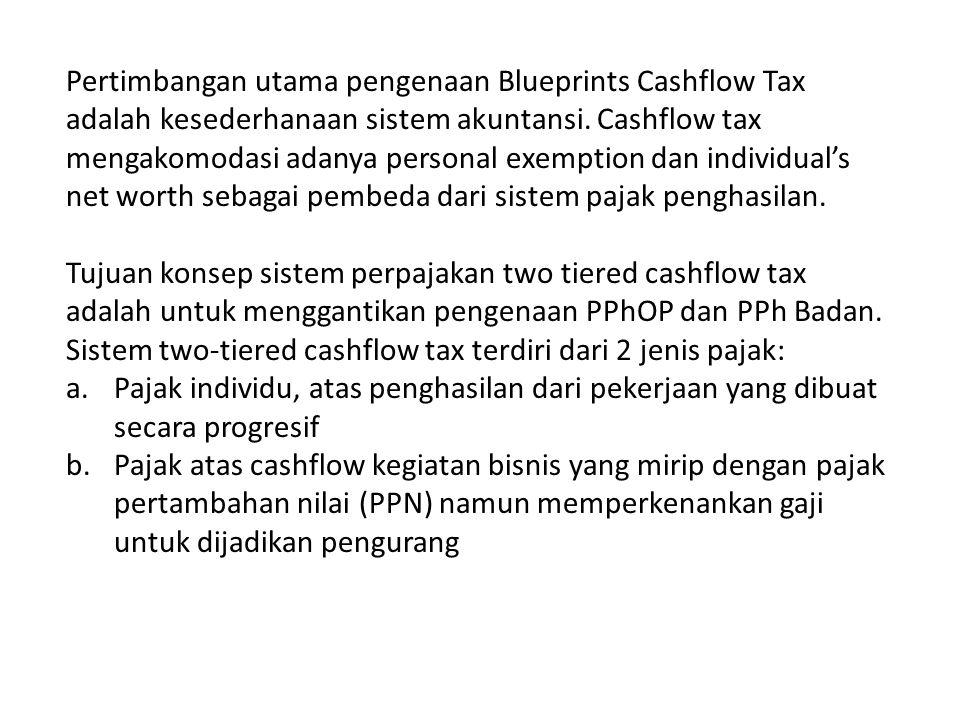 Pertimbangan utama pengenaan Blueprints Cashflow Tax adalah kesederhanaan sistem akuntansi. Cashflow tax mengakomodasi adanya personal exemption dan i