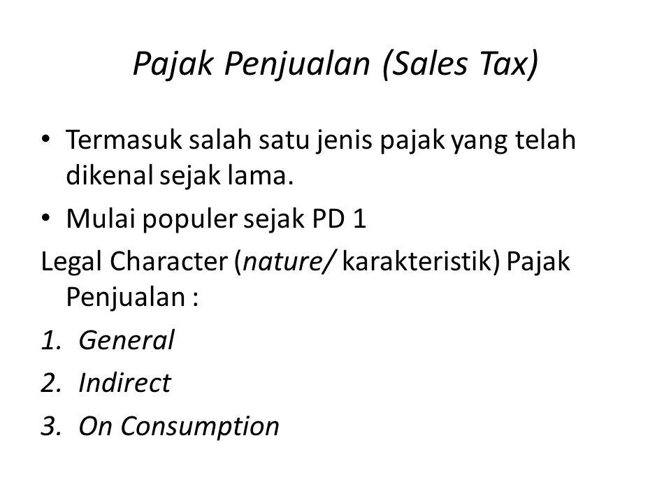 Pajak Penjualan (Sales Tax) Termasuk salah satu jenis pajak yang telah dikenal sejak lama. Mulai populer sejak PD 1 Legal Character (nature/ karakteri
