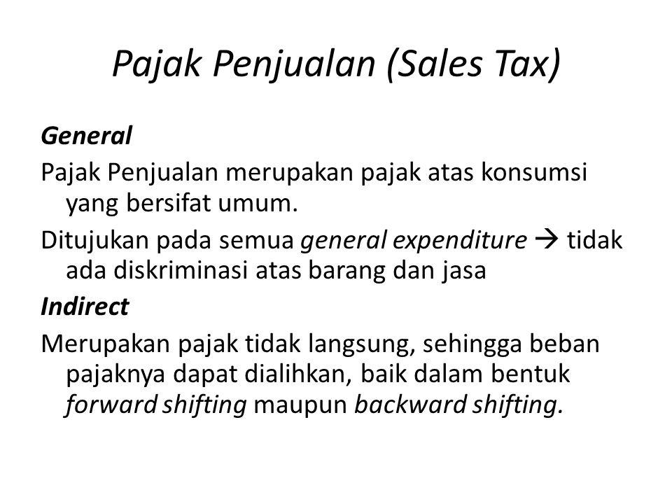 Pajak Penjualan (Sales Tax) General Pajak Penjualan merupakan pajak atas konsumsi yang bersifat umum. Ditujukan pada semua general expenditure  tidak
