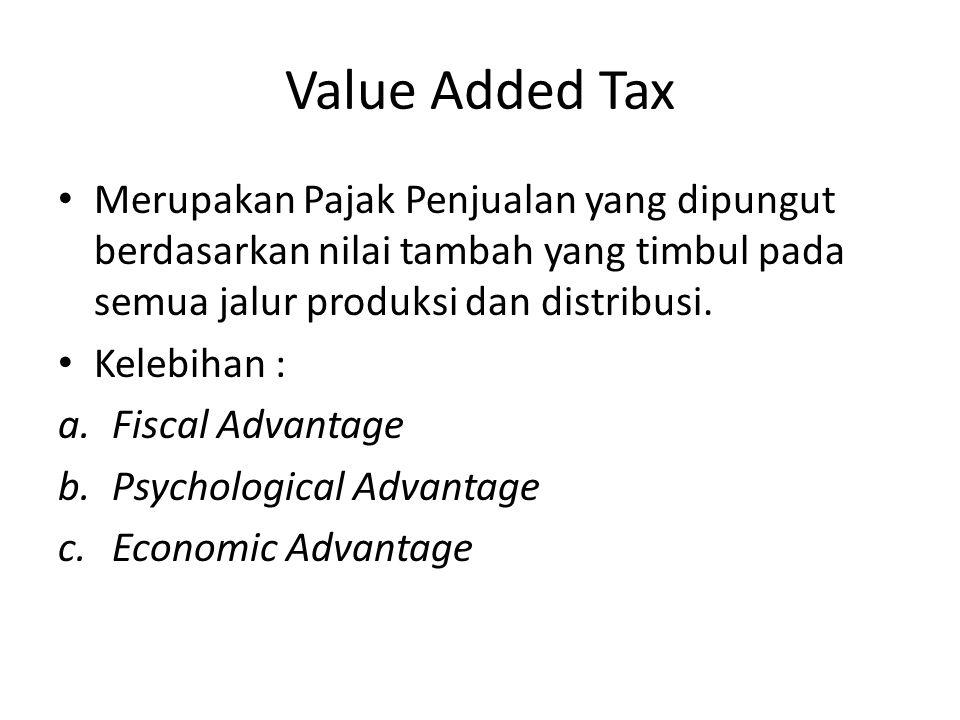 Value Added Tax Merupakan Pajak Penjualan yang dipungut berdasarkan nilai tambah yang timbul pada semua jalur produksi dan distribusi. Kelebihan : a.F