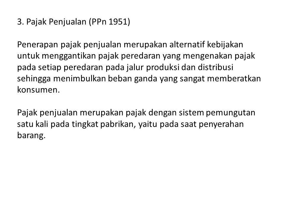 3. Pajak Penjualan (PPn 1951) Penerapan pajak penjualan merupakan alternatif kebijakan untuk menggantikan pajak peredaran yang mengenakan pajak pada s