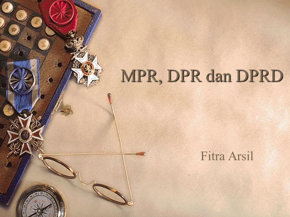 MPR, DPR dan DPRD Fitra Arsil