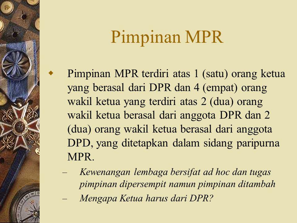 Pimpinan MPR  Pimpinan MPR terdiri atas 1 (satu) orang ketua yang berasal dari DPR dan 4 (empat) orang wakil ketua yang terdiri atas 2 (dua) orang wa