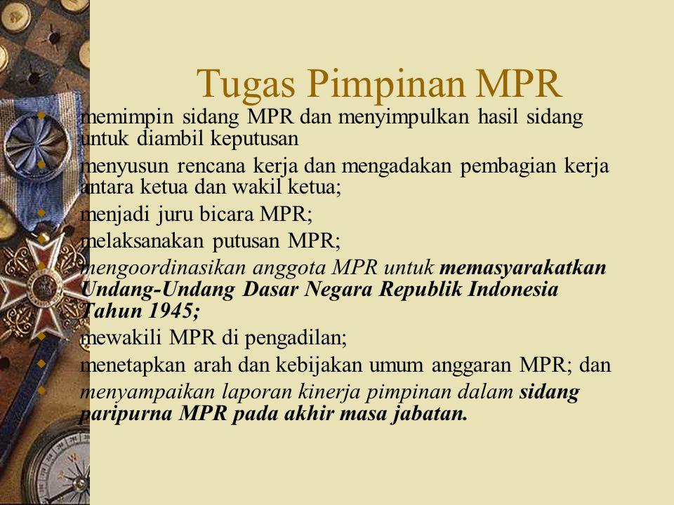 Tugas Pimpinan MPR  memimpin sidang MPR dan menyimpulkan hasil sidang untuk diambil keputusan  menyusun rencana kerja dan mengadakan pembagian kerja