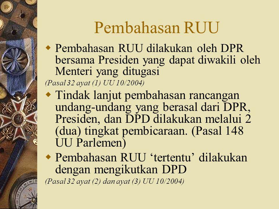 Pembahasan RUU  Pembahasan RUU dilakukan oleh DPR bersama Presiden yang dapat diwakili oleh Menteri yang ditugasi (Pasal 32 ayat (1) UU 10/2004)  Ti