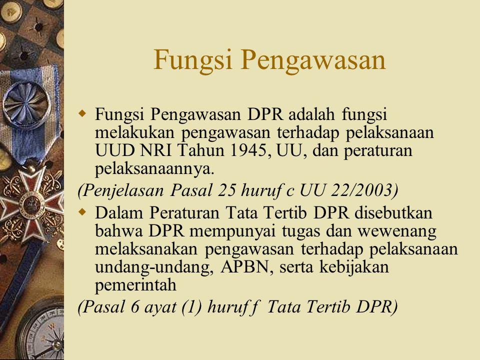  Fungsi Pengawasan DPR adalah fungsi melakukan pengawasan terhadap pelaksanaan UUD NRI Tahun 1945, UU, dan peraturan pelaksanaannya. (Penjelasan Pasa