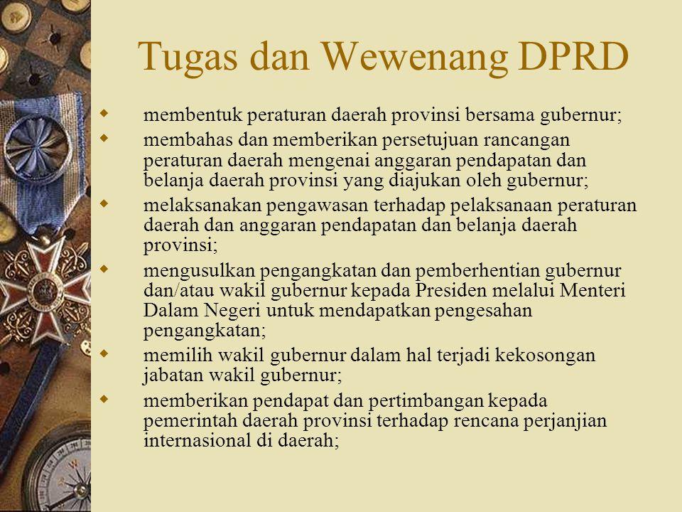 Tugas dan Wewenang DPRD  membentuk peraturan daerah provinsi bersama gubernur;  membahas dan memberikan persetujuan rancangan peraturan daerah menge