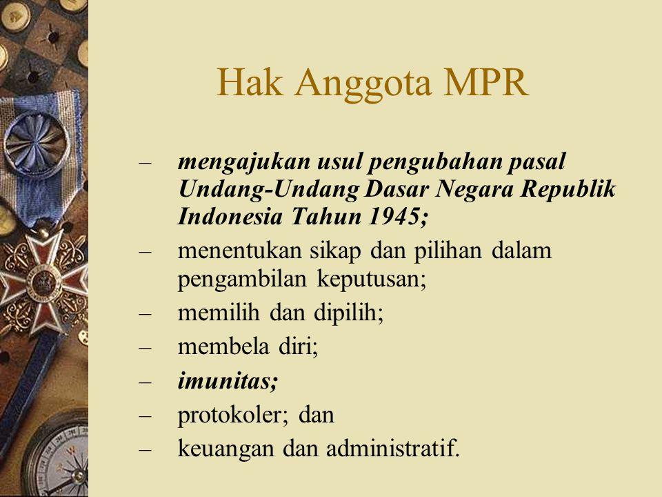 Hak Anggota DPR  mengajukan usul rancangan undang-undang;  mengajukan pertanyaan;  menyampaikan usul dan pendapat;  memilih dan dipilih;  membela diri;  imunitas;  protokoler; dan  keuangan dan administratif.