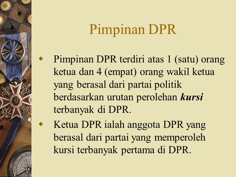 Pimpinan DPR  Pimpinan DPR terdiri atas 1 (satu) orang ketua dan 4 (empat) orang wakil ketua yang berasal dari partai politik berdasarkan urutan pero