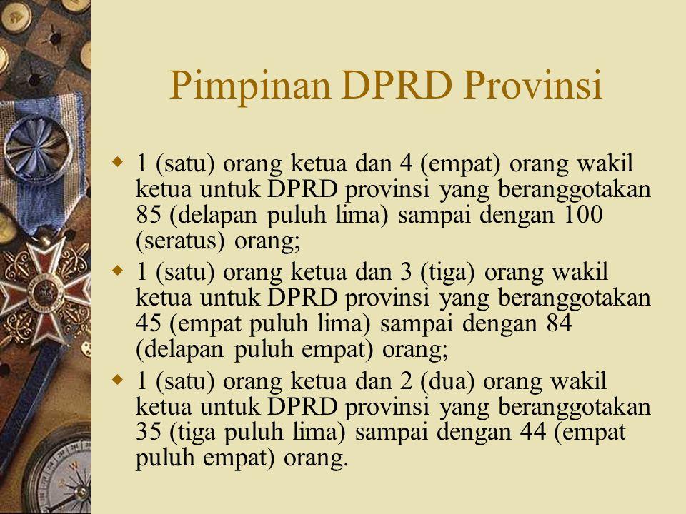 Pimpinan DPRD Provinsi  1 (satu) orang ketua dan 4 (empat) orang wakil ketua untuk DPRD provinsi yang beranggotakan 85 (delapan puluh lima) sampai de