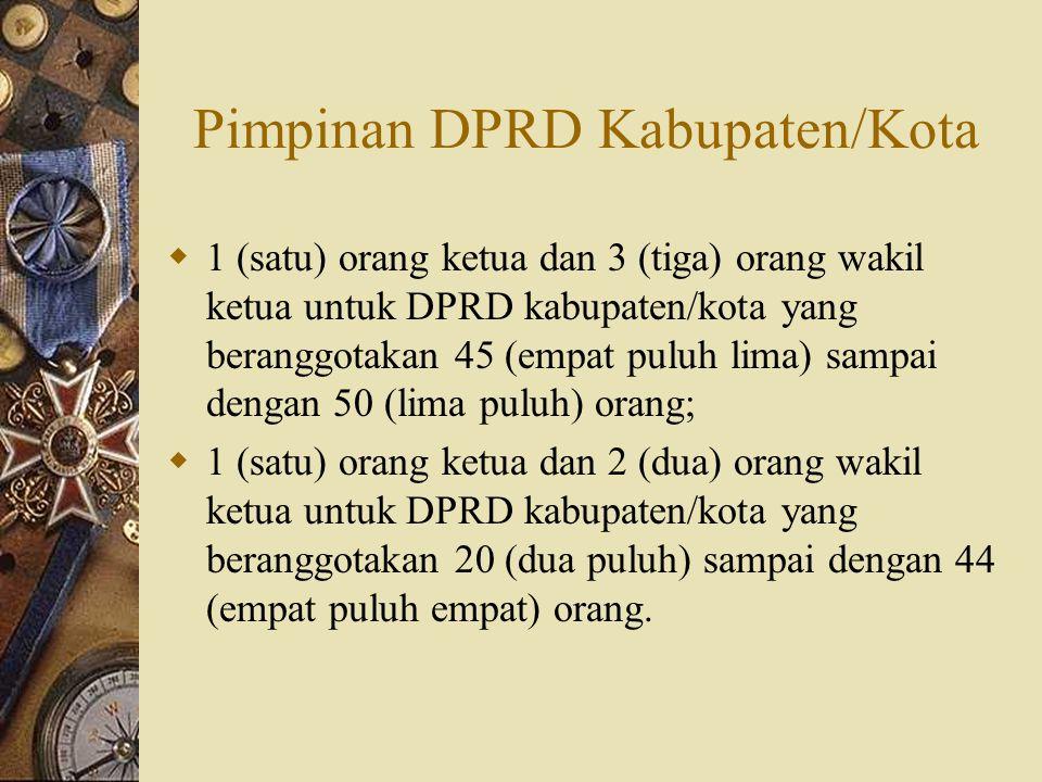 Pimpinan DPRD Kabupaten/Kota  1 (satu) orang ketua dan 3 (tiga) orang wakil ketua untuk DPRD kabupaten/kota yang beranggotakan 45 (empat puluh lima)