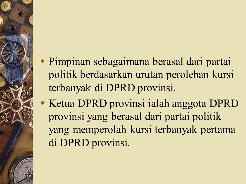  Pimpinan sebagaimana berasal dari partai politik berdasarkan urutan perolehan kursi terbanyak di DPRD provinsi.  Ketua DPRD provinsi ialah anggota