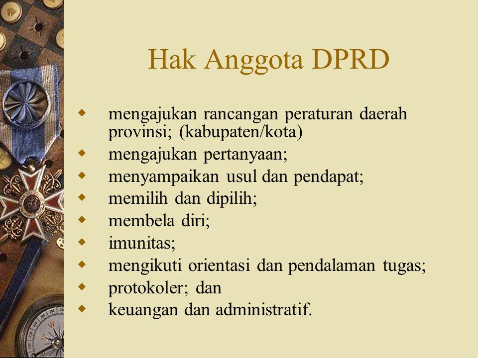 Pimpinan DPRD Provinsi  1 (satu) orang ketua dan 4 (empat) orang wakil ketua untuk DPRD provinsi yang beranggotakan 85 (delapan puluh lima) sampai dengan 100 (seratus) orang;  1 (satu) orang ketua dan 3 (tiga) orang wakil ketua untuk DPRD provinsi yang beranggotakan 45 (empat puluh lima) sampai dengan 84 (delapan puluh empat) orang;  1 (satu) orang ketua dan 2 (dua) orang wakil ketua untuk DPRD provinsi yang beranggotakan 35 (tiga puluh lima) sampai dengan 44 (empat puluh empat) orang.