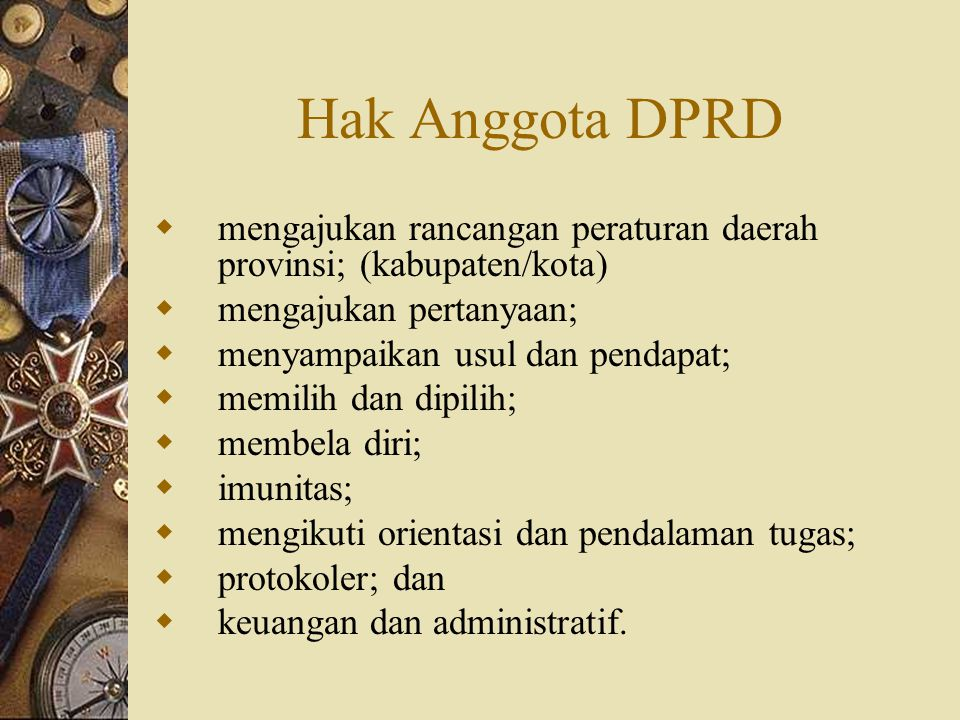 Hak Anggota DPRD  mengajukan rancangan peraturan daerah provinsi; (kabupaten/kota)  mengajukan pertanyaan;  menyampaikan usul dan pendapat;  memil