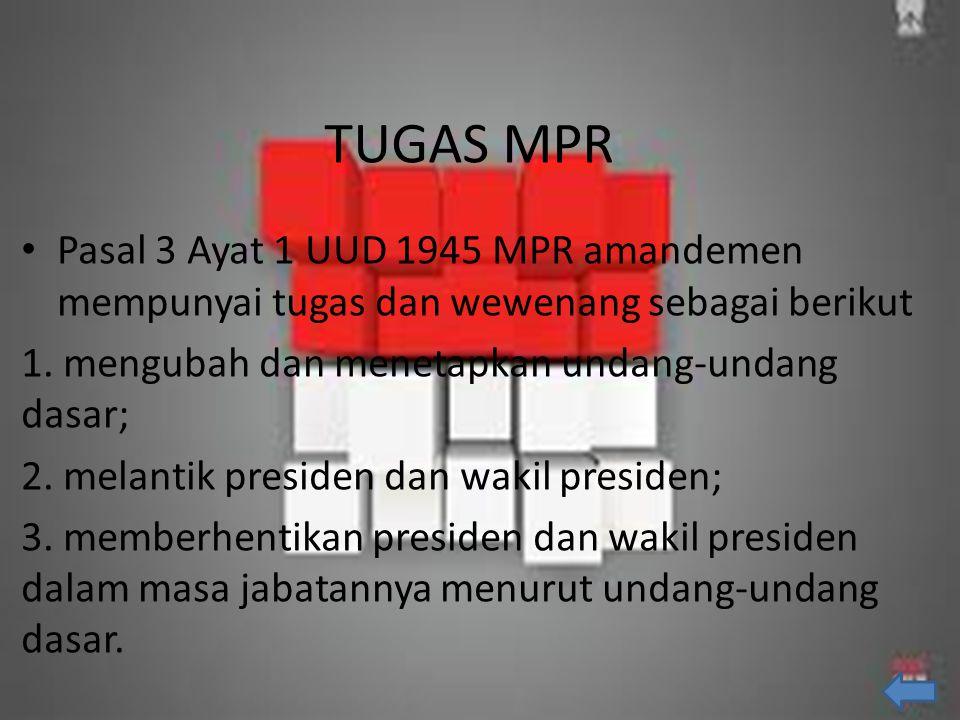 TUGAS MPR Pasal 3 Ayat 1 UUD 1945 MPR amandemen mempunyai tugas dan wewenang sebagai berikut 1. mengubah dan menetapkan undang-undang dasar; 2. melant