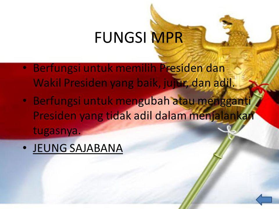 FUNGSI MPR Berfungsi untuk memilih Presiden dan Wakil Presiden yang baik, jujur, dan adil. Berfungsi untuk mengubah atau mengganti Presiden yang tidak