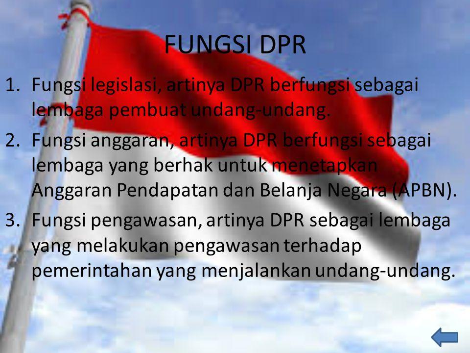 FUNGSI DPR 1.Fungsi legislasi, artinya DPR berfungsi sebagai lembaga pembuat undang-undang. 2.Fungsi anggaran, artinya DPR berfungsi sebagai lembaga y