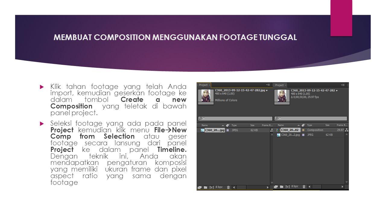 MEMBUAT COMPOSITION MENGGUNAKAN FOOTAGE TUNGGAL  Klik tahan footage yang telah Anda import, kemudian geserkan footage ke dalam tombol Create a new Composition yang teletak di bawah panel project.