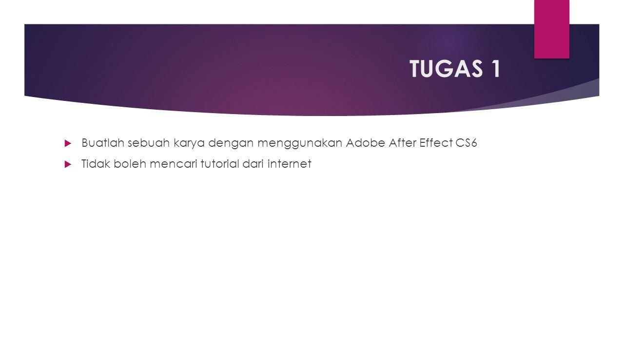 TUGAS 1  Buatlah sebuah karya dengan menggunakan Adobe After Effect CS6  Tidak boleh mencari tutorial dari internet