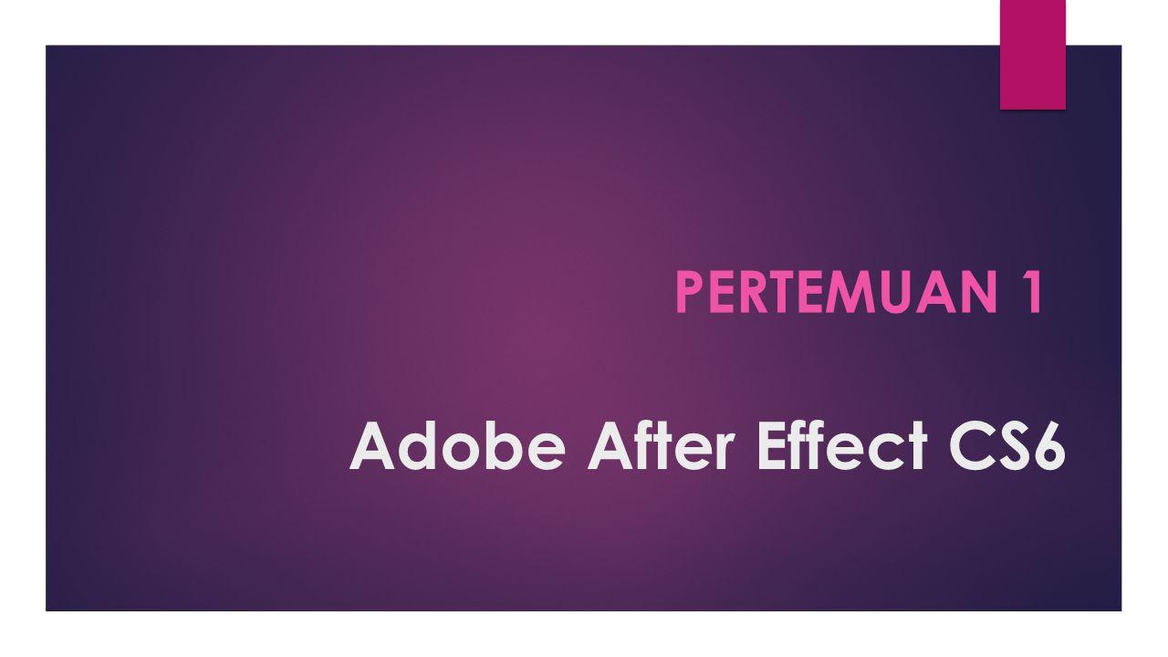 Adobe After Effect CS6 PERTEMUAN 1