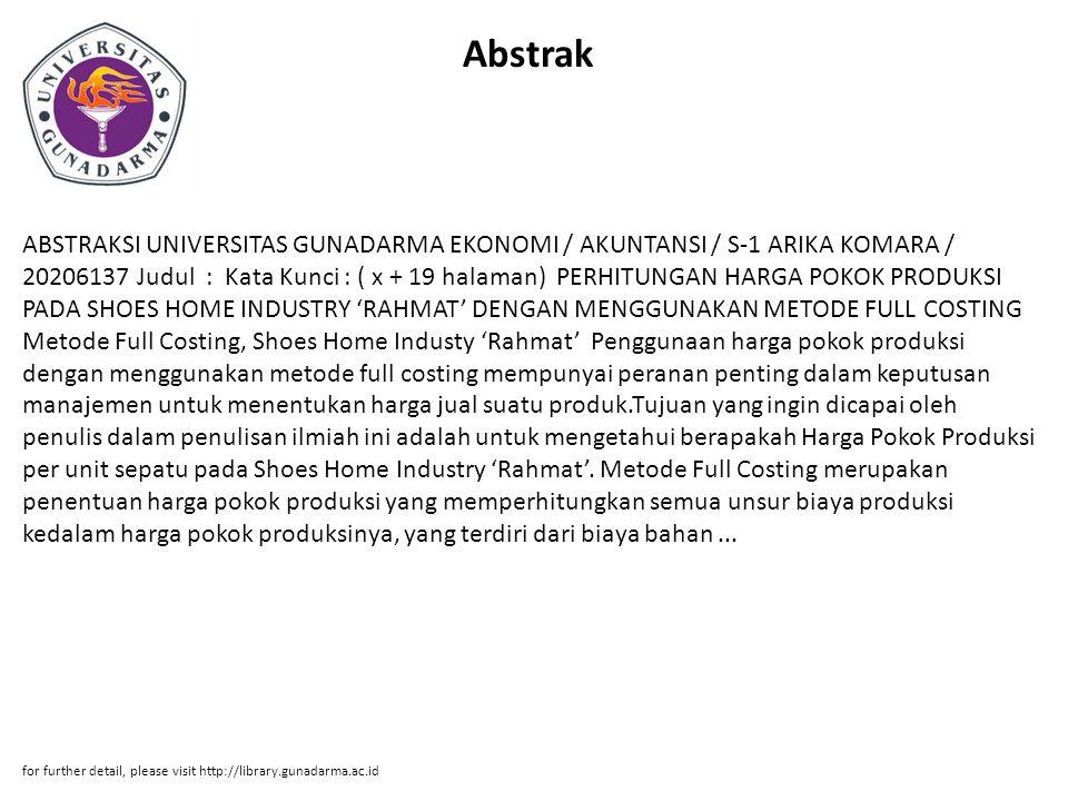 Abstrak ABSTRAKSI UNIVERSITAS GUNADARMA EKONOMI / AKUNTANSI / S-1 ARIKA KOMARA / 20206137 Judul : Kata Kunci : ( x + 19 halaman) PERHITUNGAN HARGA POK