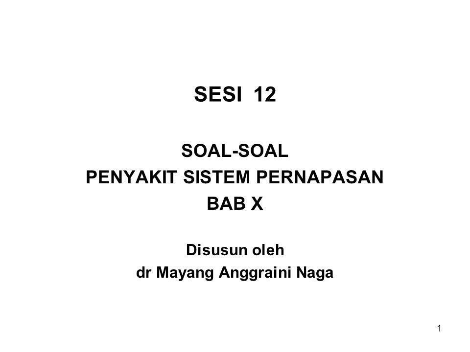 1 SESI 12 SOAL-SOAL PENYAKIT SISTEM PERNAPASAN BAB X Disusun oleh dr Mayang Anggraini Naga