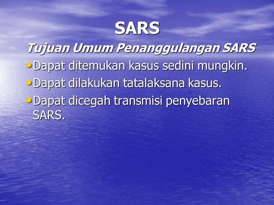 SARS Tujuan Umum Penanggulangan SARS Dapat ditemukan kasus sedini mungkin.