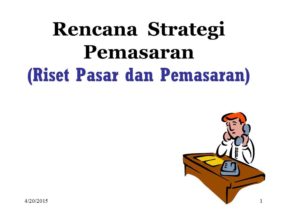 4/20/20151 Rencana Strategi Pemasaran (Riset Pasar dan Pemasaran)