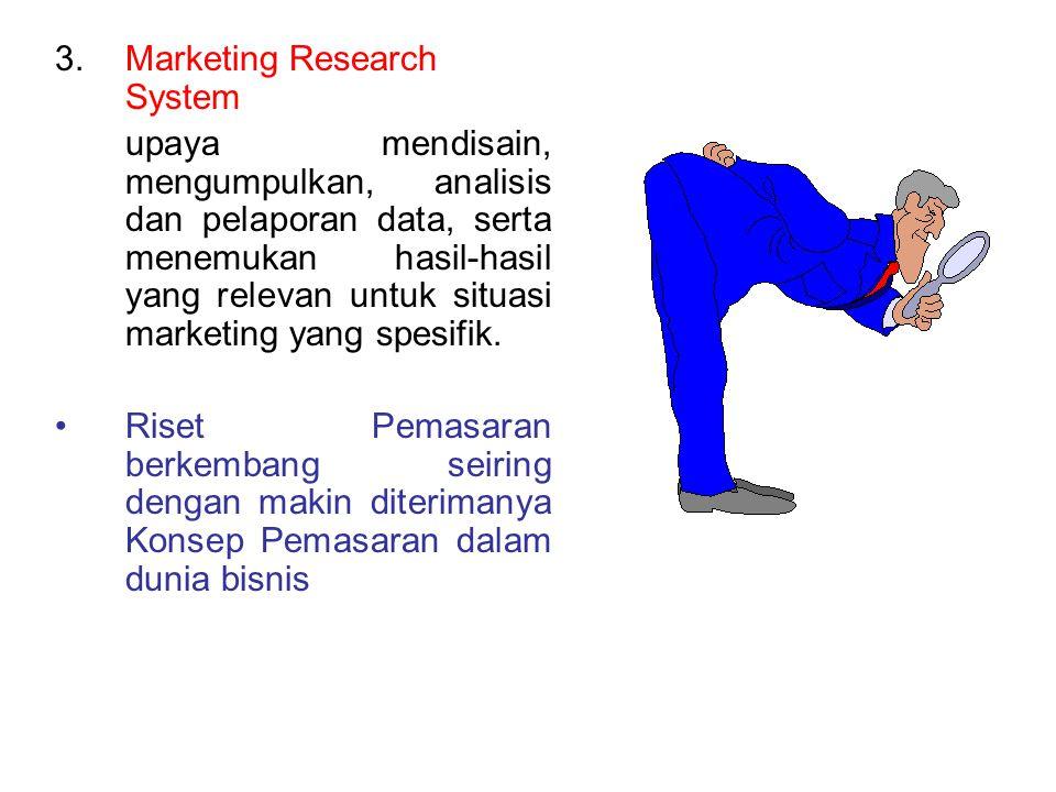3.Marketing Research System upaya mendisain, mengumpulkan, analisis dan pelaporan data, serta menemukan hasil-hasil yang relevan untuk situasi marketi