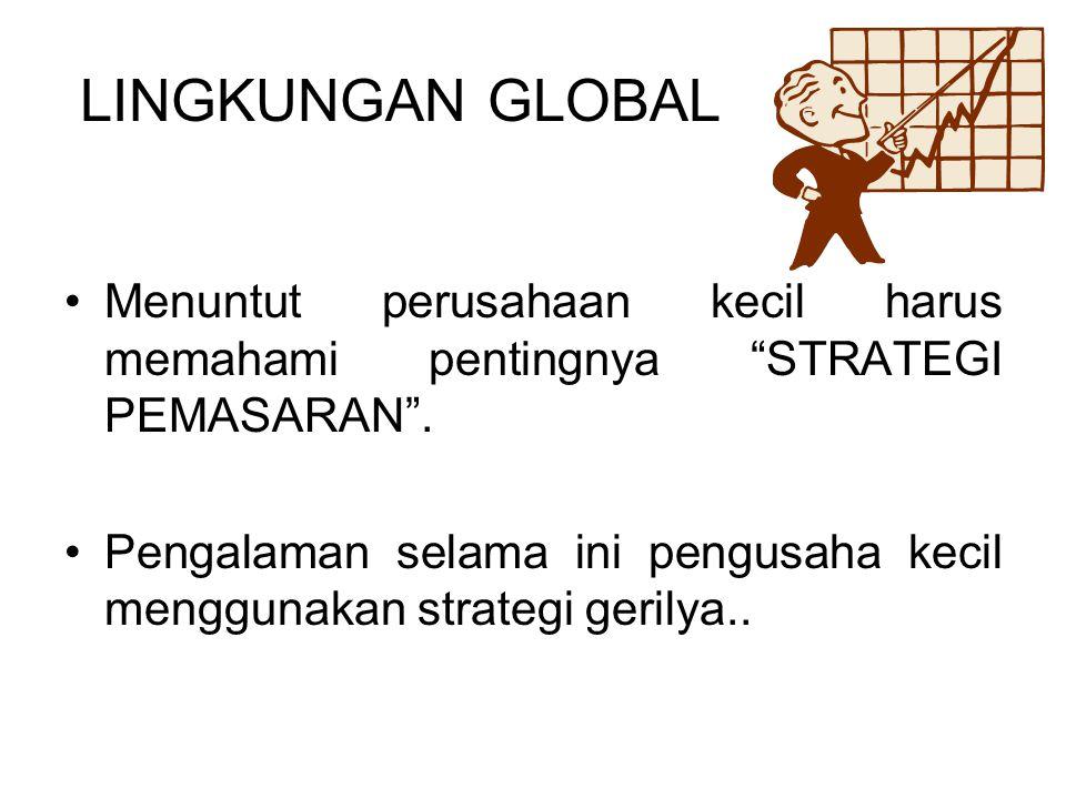 """LINGKUNGAN GLOBAL Menuntut perusahaan kecil harus memahami pentingnya """"STRATEGI PEMASARAN"""". Pengalaman selama ini pengusaha kecil menggunakan strategi"""
