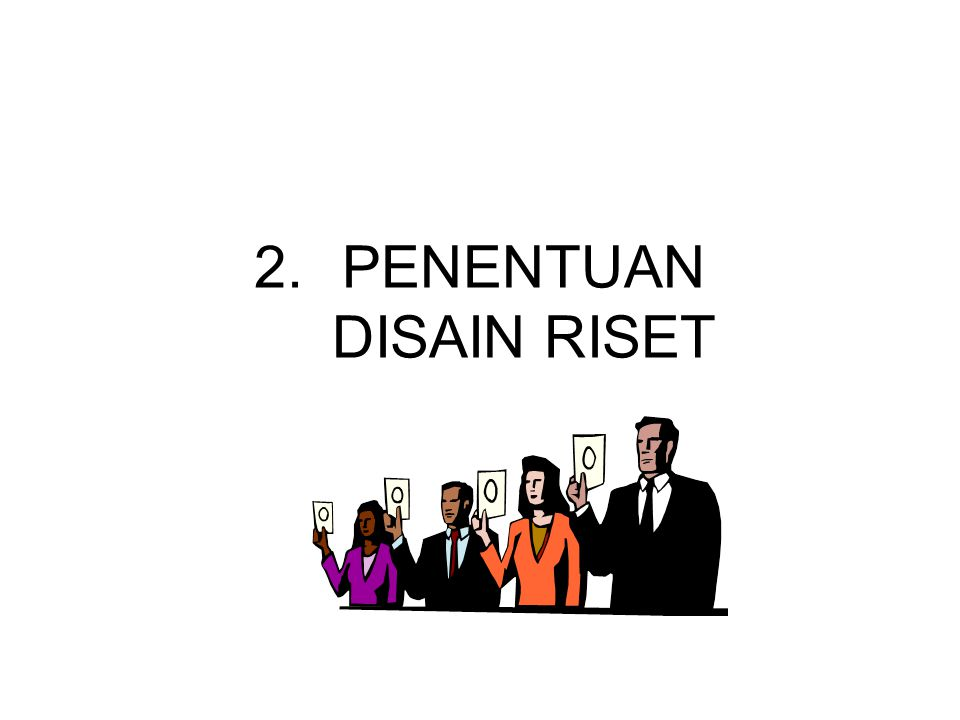 2.PENENTUAN DISAIN RISET