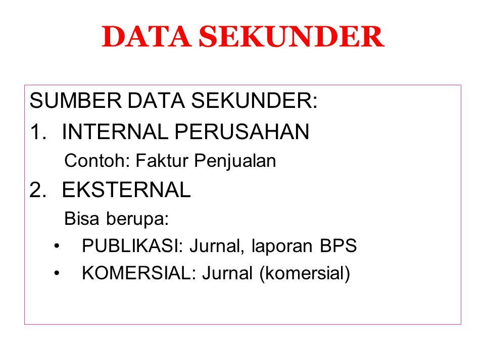 DATA SEKUNDER SUMBER DATA SEKUNDER: 1.INTERNAL PERUSAHAN Contoh: Faktur Penjualan 2.EKSTERNAL Bisa berupa: PUBLIKASI: Jurnal, laporan BPS KOMERSIAL: J