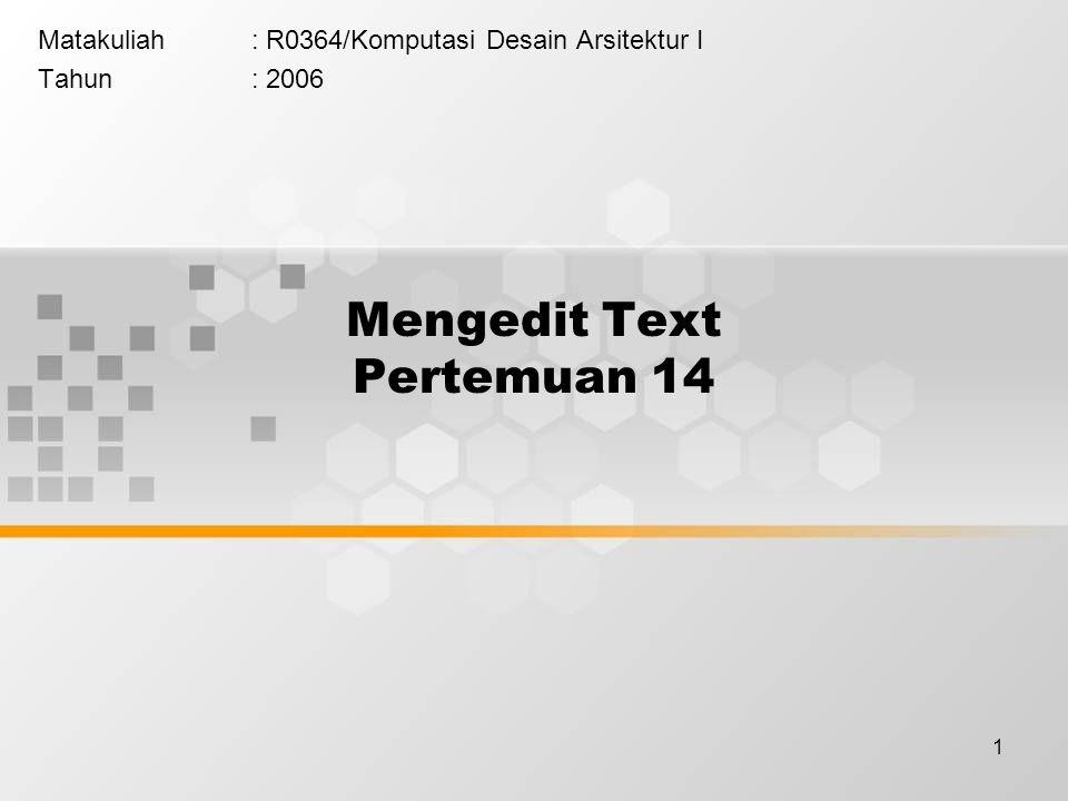 1 Mengedit Text Pertemuan 14 Matakuliah: R0364/Komputasi Desain Arsitektur I Tahun: 2006