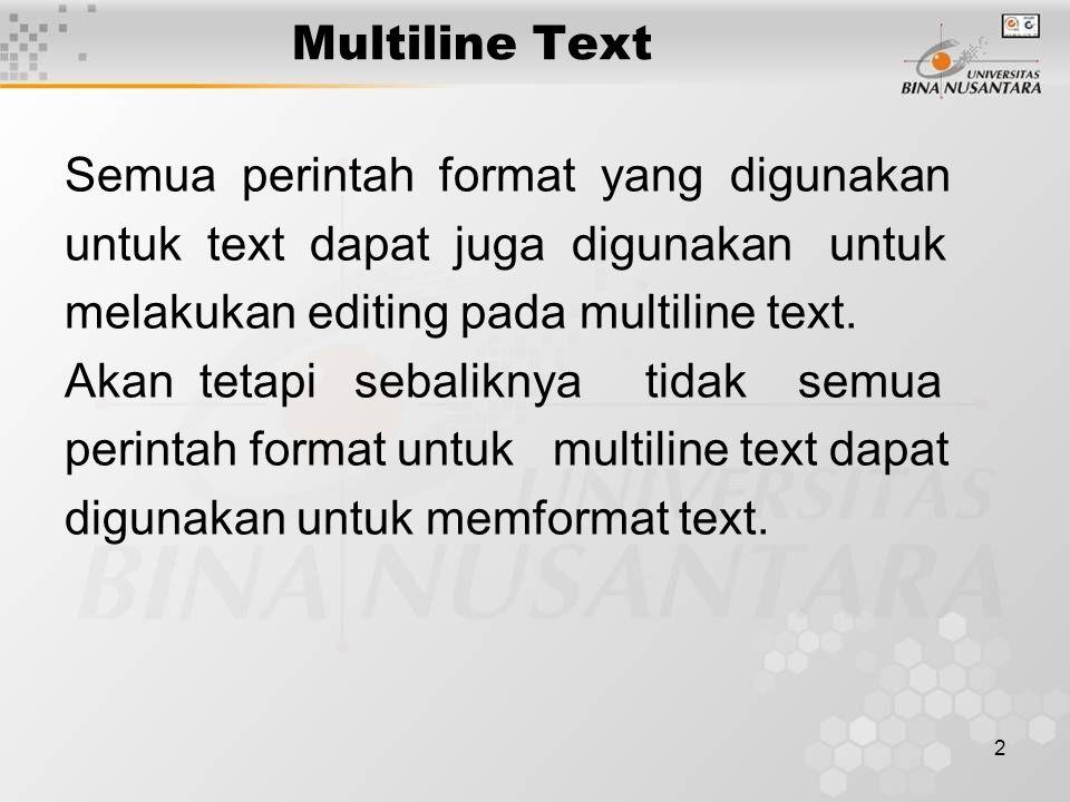 2 Multiline Text Semua perintah format yang digunakan untuk text dapat juga digunakan untuk melakukan editing pada multiline text.