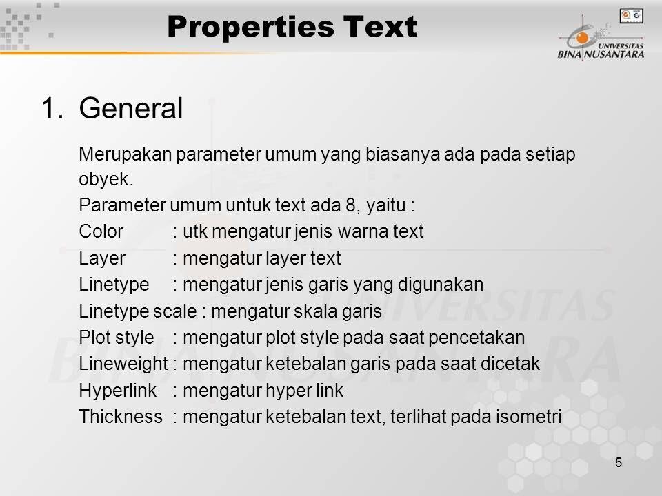 5 Properties Text 1.General Merupakan parameter umum yang biasanya ada pada setiap obyek.