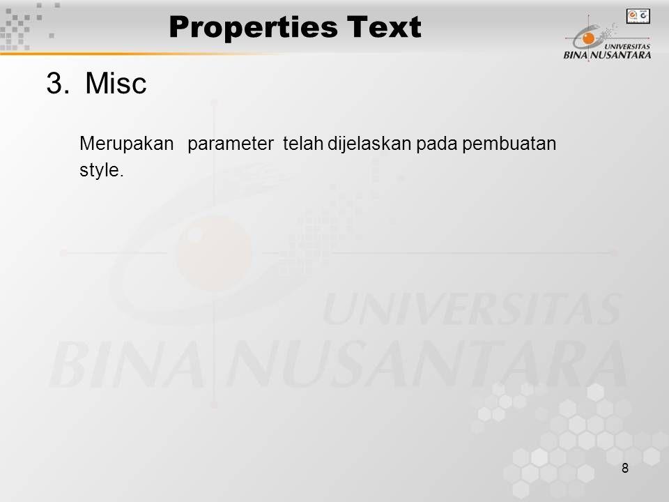 8 Properties Text 3.Misc Merupakan parameter telah dijelaskan pada pembuatan style.
