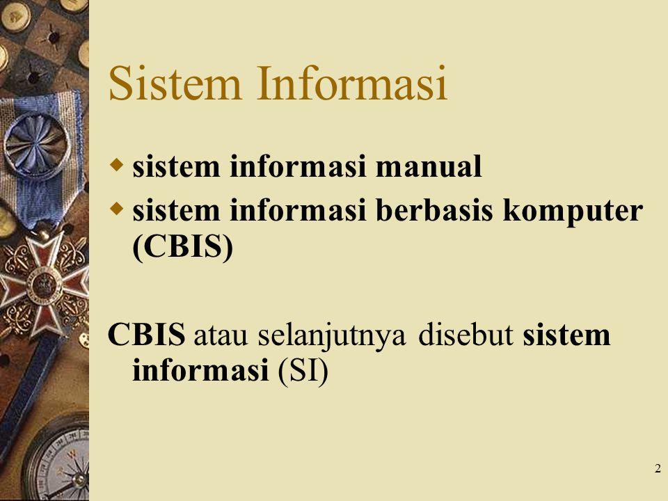 2 Sistem Informasi  sistem informasi manual  sistem informasi berbasis komputer (CBIS) CBIS atau selanjutnya disebut sistem informasi (SI)