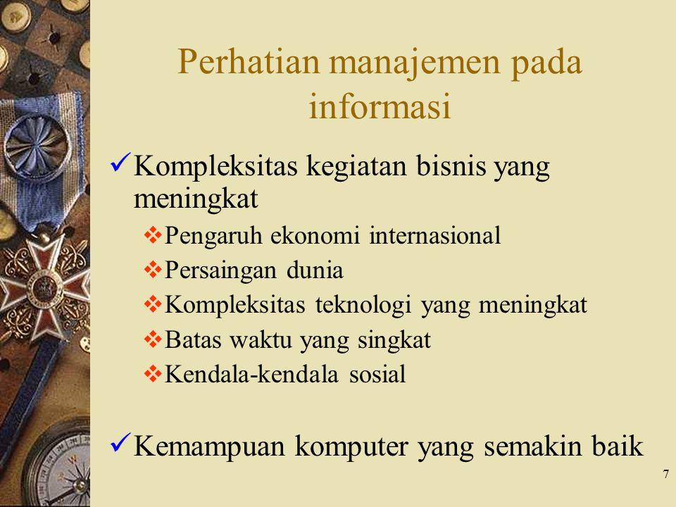 7 Perhatian manajemen pada informasi Kompleksitas kegiatan bisnis yang meningkat  Pengaruh ekonomi internasional  Persaingan dunia  Kompleksitas te