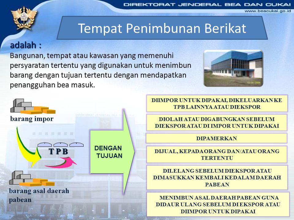 T P P TEMPAT PENIMBUNAN PABEAN adalah : adalah : Bangunan dan/atau lapangan atau tempat lain yang disamakan dengan itu, yang disediakan oleh pemerinta