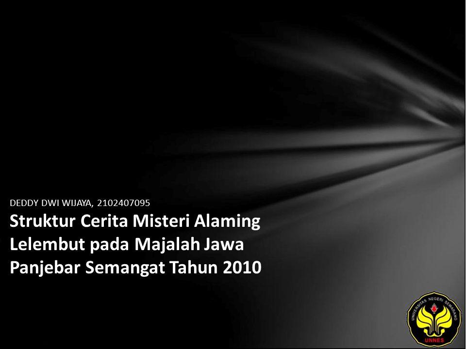 Identitas Mahasiswa - NAMA : DEDDY DWI WIJAYA - NIM : 2102407095 - PRODI : Pendidikan Bahasa, Sastra Indonesia, dan Daerah (Pendidikan Bahasa dan Sastra Jawa) - JURUSAN : Bahasa & Sastra Indonesia - FAKULTAS : Bahasa dan Seni - EMAIL : ababil09 pada domain yahoo.com - PEMBIMBING 1 : Yusro Edy Nugroho, S.S., M.Hum.