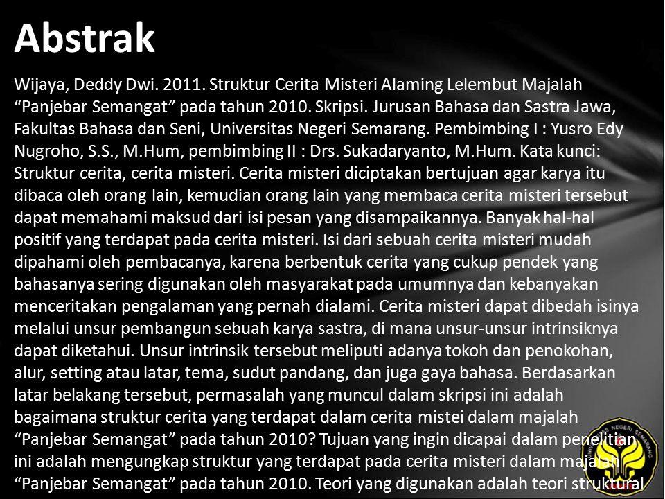 """Abstrak Wijaya, Deddy Dwi. 2011. Struktur Cerita Misteri Alaming Lelembut Majalah """"Panjebar Semangat"""" pada tahun 2010. Skripsi. Jurusan Bahasa dan Sas"""