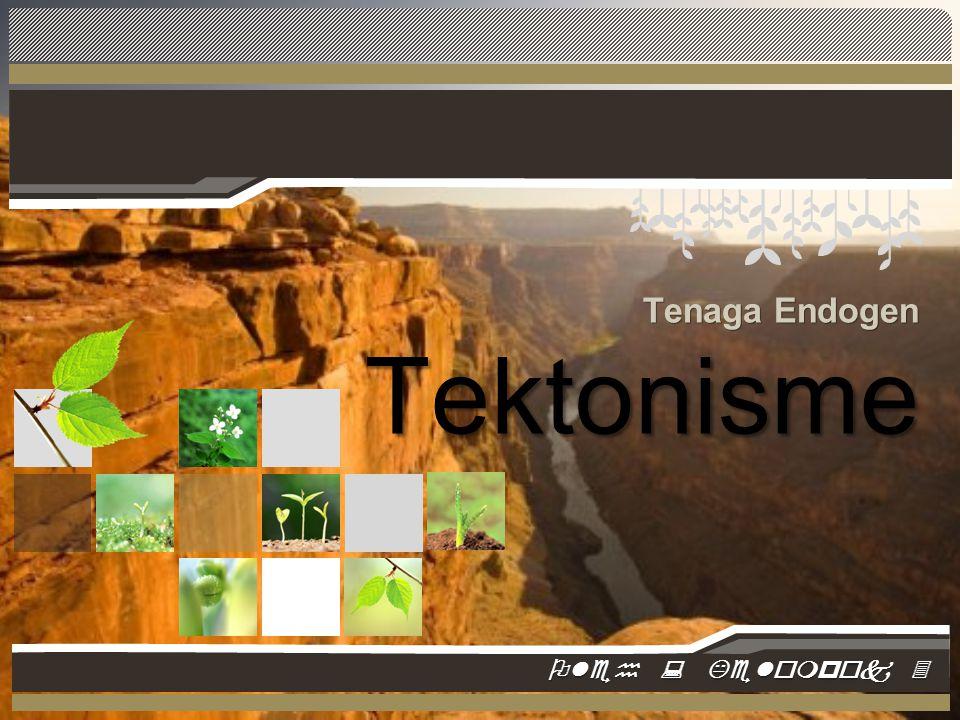 www.themegallery.com Pengertian Tektonisme Tektonisme merupakan tenaga yang bekerja dari dalam bumi dengan arah vertikal maupun horizontal yang mengakibatkan perubahan lokasi lapisan batuan pada permukaan bumi.