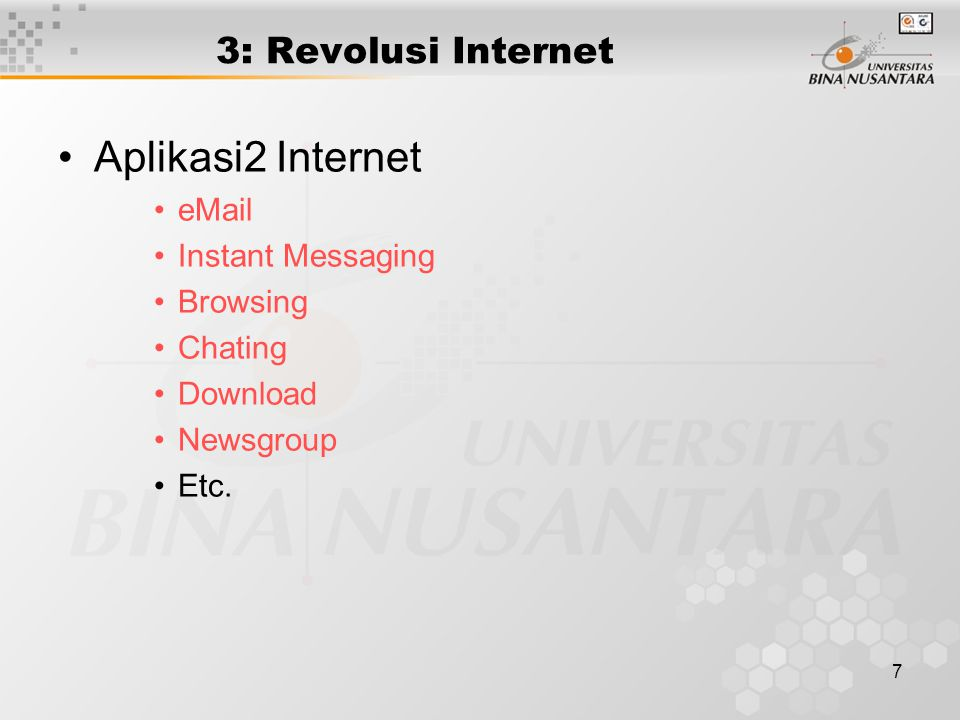 7 3: Revolusi Internet Aplikasi2 Internet eMail Instant Messaging Browsing Chating Download Newsgroup Etc.