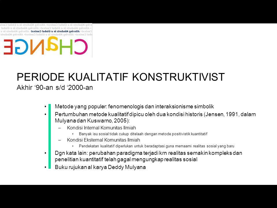 PERIODE KUALITATIF KONSTRUKTIVIST Akhir '90-an s/d '2000-an Metode yang populer: fenomenologis dan interaksionisme simbolik Pertumbuhan metode kualita