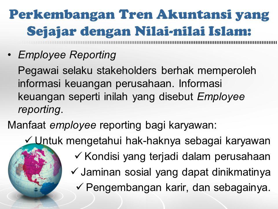 Perkembangan Tren Akuntansi yang Sejajar dengan Nilai-nilai Islam: Employee Reporting Pegawai selaku stakeholders berhak memperoleh informasi keuangan